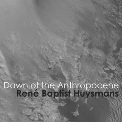 René Baptist Huysmans, Dawn of the Anthropocene